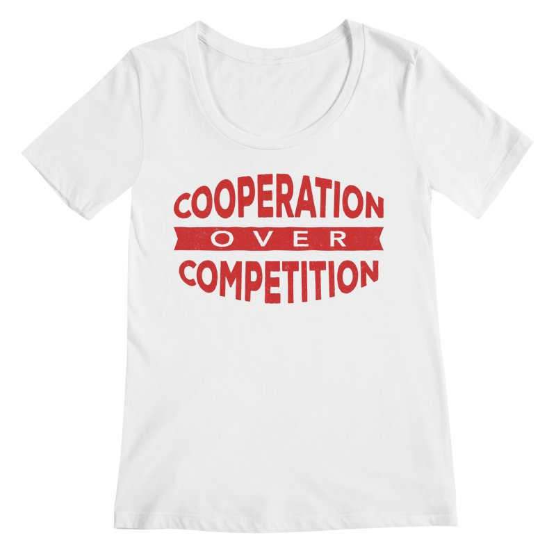 Cooperation Over Competition Women's Regular Scoop Neck by donvagabond's Artist Shop