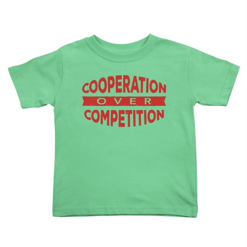 Cooperation Over Competition Kids Toddler T-Shirt by donvagabond's Artist Shop