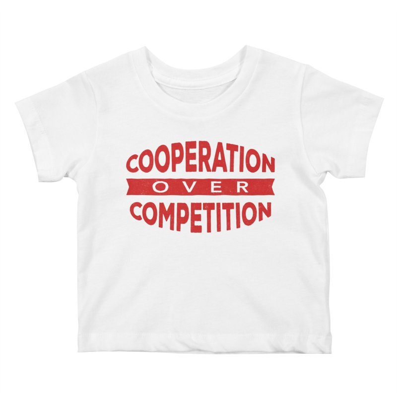 Cooperation Over Competition Kids Baby T-Shirt by Don Vagabond's Artist Shop