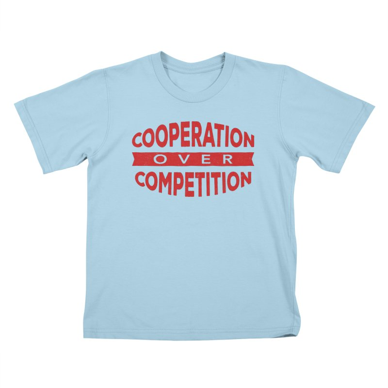 Cooperation Over Competition Kids T-Shirt by donvagabond's Artist Shop