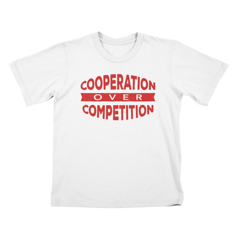 Cooperation Over Competition Kids T-Shirt by Don Vagabond's Artist Shop