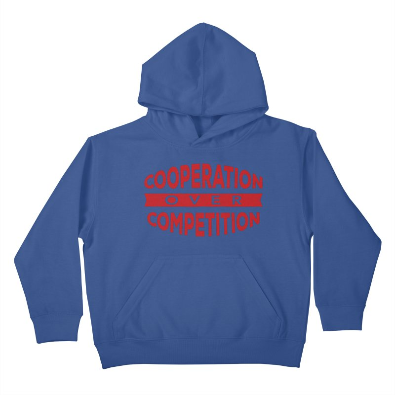 Cooperation Over Competition Kids Pullover Hoody by Don Vagabond's Artist Shop