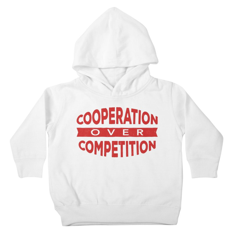 Cooperation Over Competition Kids Toddler Pullover Hoody by donvagabond's Artist Shop