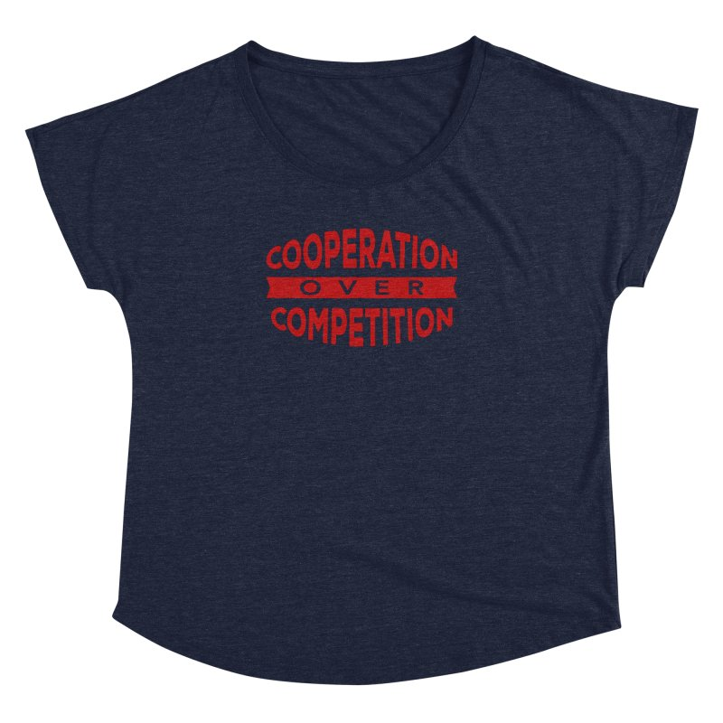 Cooperation Over Competition Women's Dolman Scoop Neck by Don Vagabond's Artist Shop