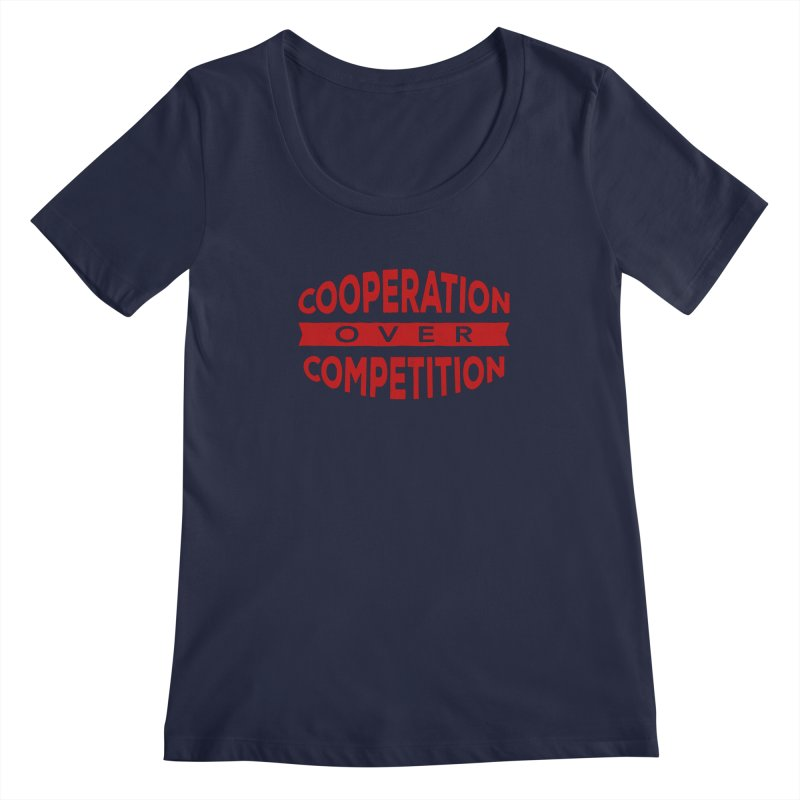 Cooperation Over Competition Women's Regular Scoop Neck by Don Vagabond's Artist Shop