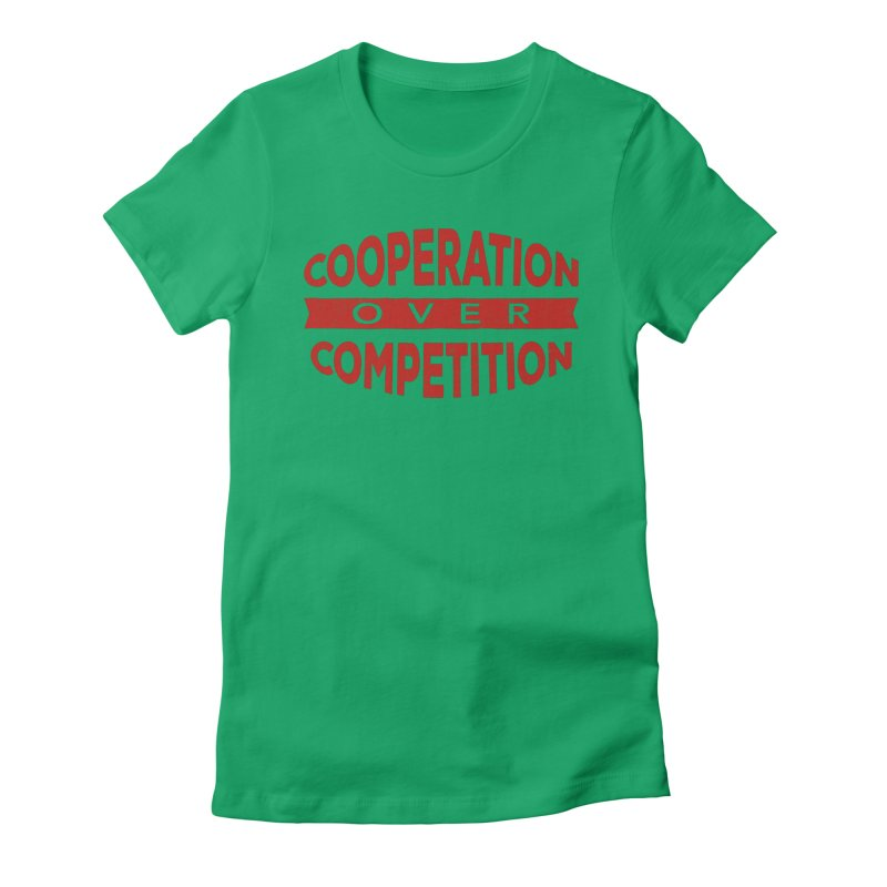 Cooperation Over Competition Women's Fitted T-Shirt by donvagabond's Artist Shop