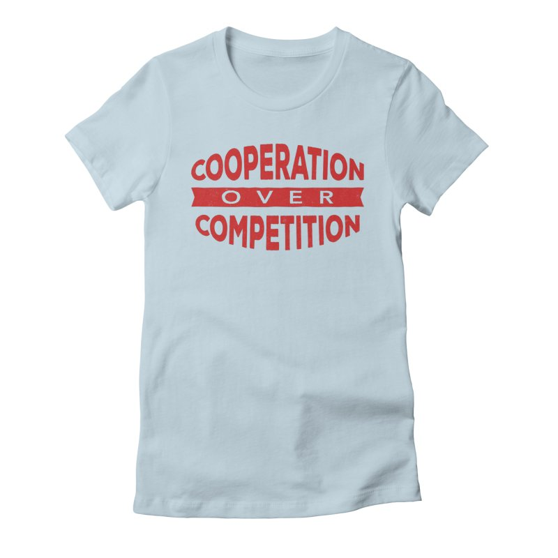 Cooperation Over Competition Women's Fitted T-Shirt by Don Vagabond's Artist Shop