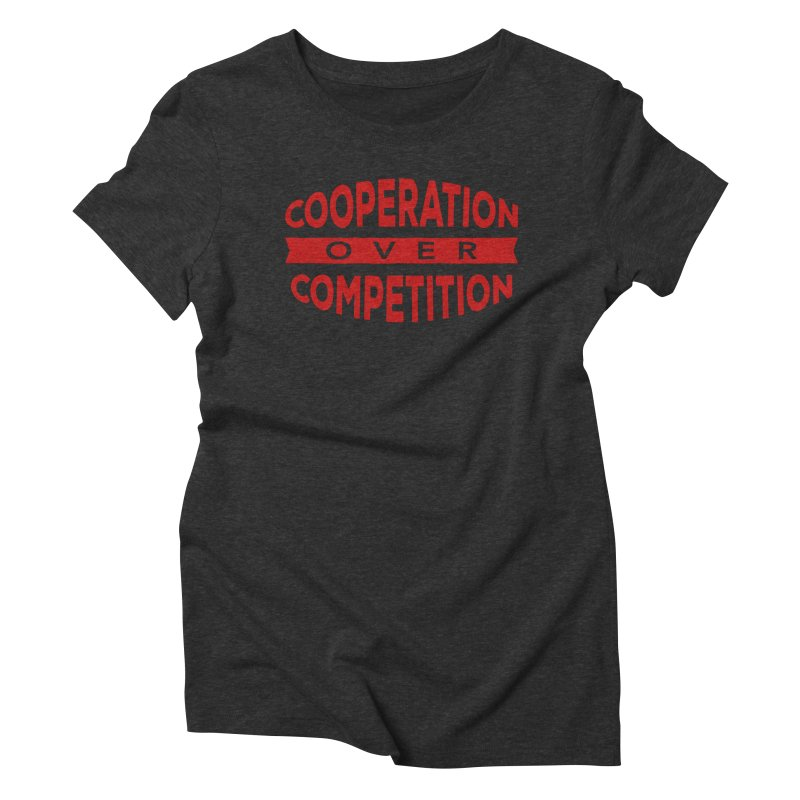 Cooperation Over Competition Women's Triblend T-Shirt by donvagabond's Artist Shop
