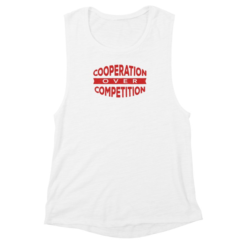 Cooperation Over Competition Women's Muscle Tank by Don Vagabond's Artist Shop