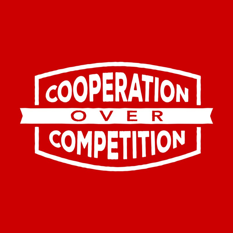 Cooperation Over Competition variant by Don Vagabond's Artist Shop