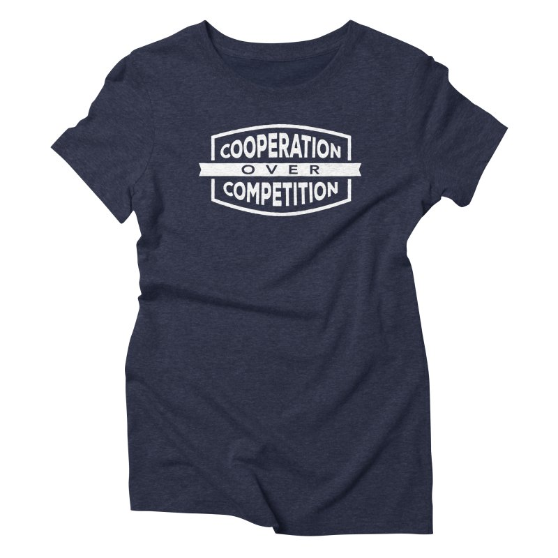 Cooperation Over Competition variant Women's Triblend T-Shirt by donvagabond's Artist Shop