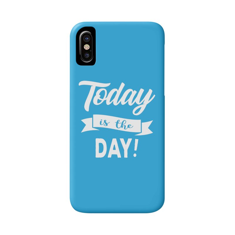 Today is the day! Accessories Phone Case by donvagabond's Artist Shop
