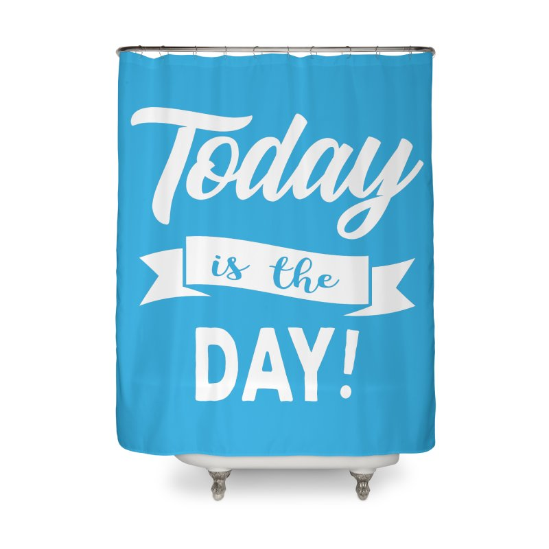 Today is the day! Home Shower Curtain by donvagabond's Artist Shop