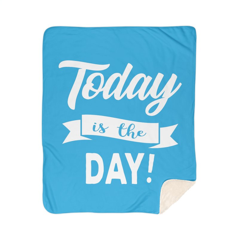 Today is the day! Home Sherpa Blanket Blanket by Don Vagabond's Artist Shop