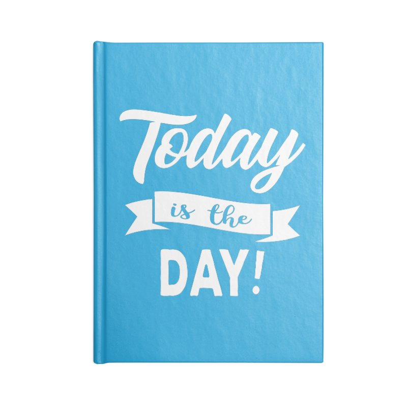 Today is the day! Accessories Lined Journal Notebook by Don Vagabond's Artist Shop