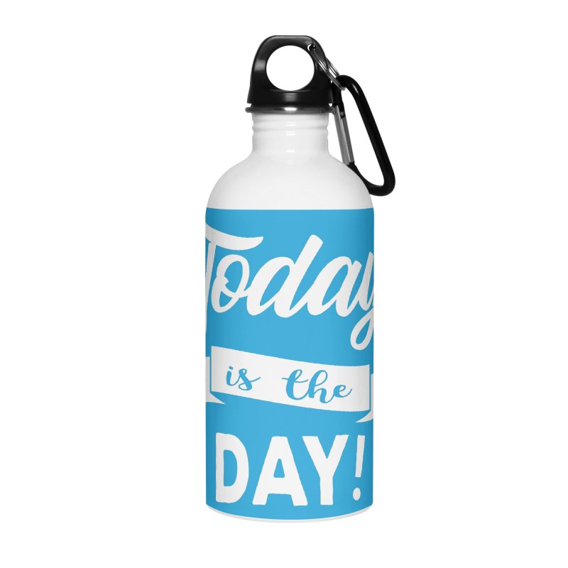 Today is the day! Accessories Water Bottle by donvagabond's Artist Shop