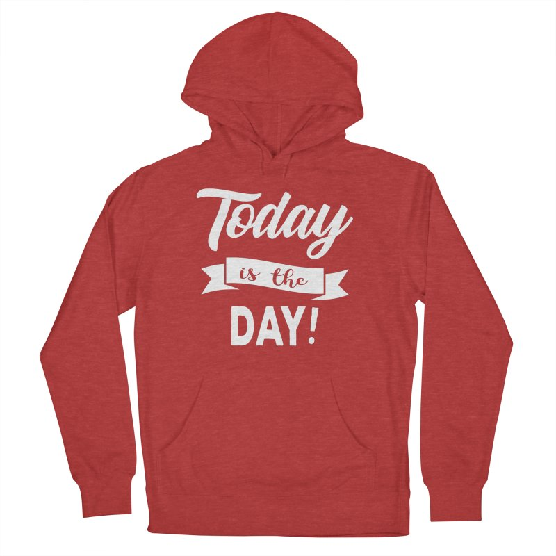 Today is the day! Women's French Terry Pullover Hoody by donvagabond's Artist Shop