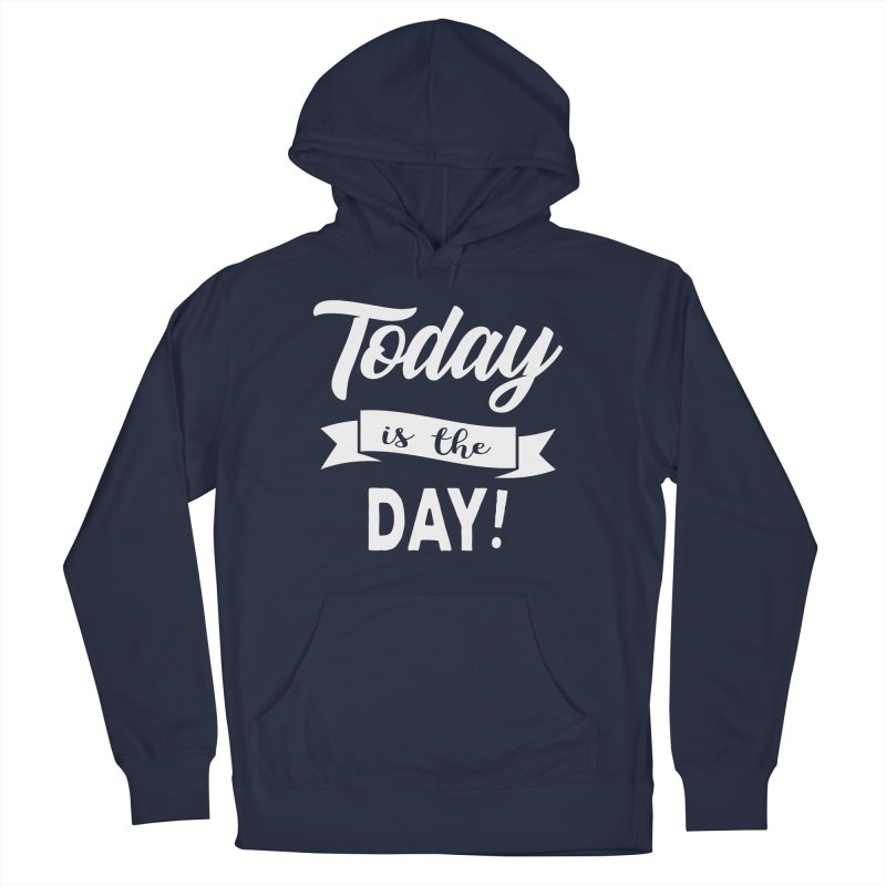 Today is the day! Women's French Terry Pullover Hoody by Don Vagabond's Artist Shop