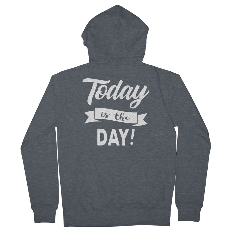 Today is the day! Women's Zip-Up Hoody by donvagabond's Artist Shop
