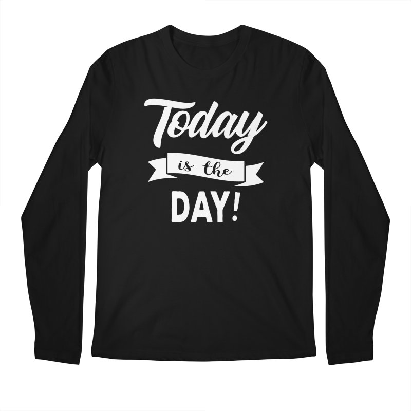 Today is the day! Men's Longsleeve T-Shirt by donvagabond's Artist Shop
