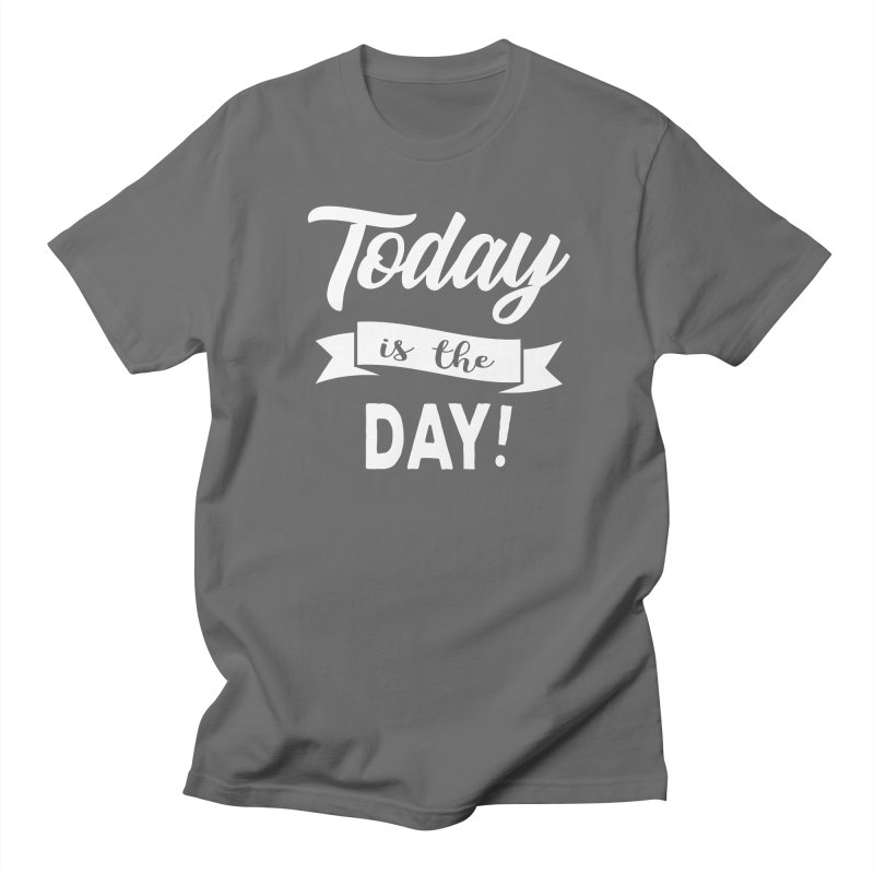 Today is the day! Women's Regular Unisex T-Shirt by Don Vagabond's Artist Shop
