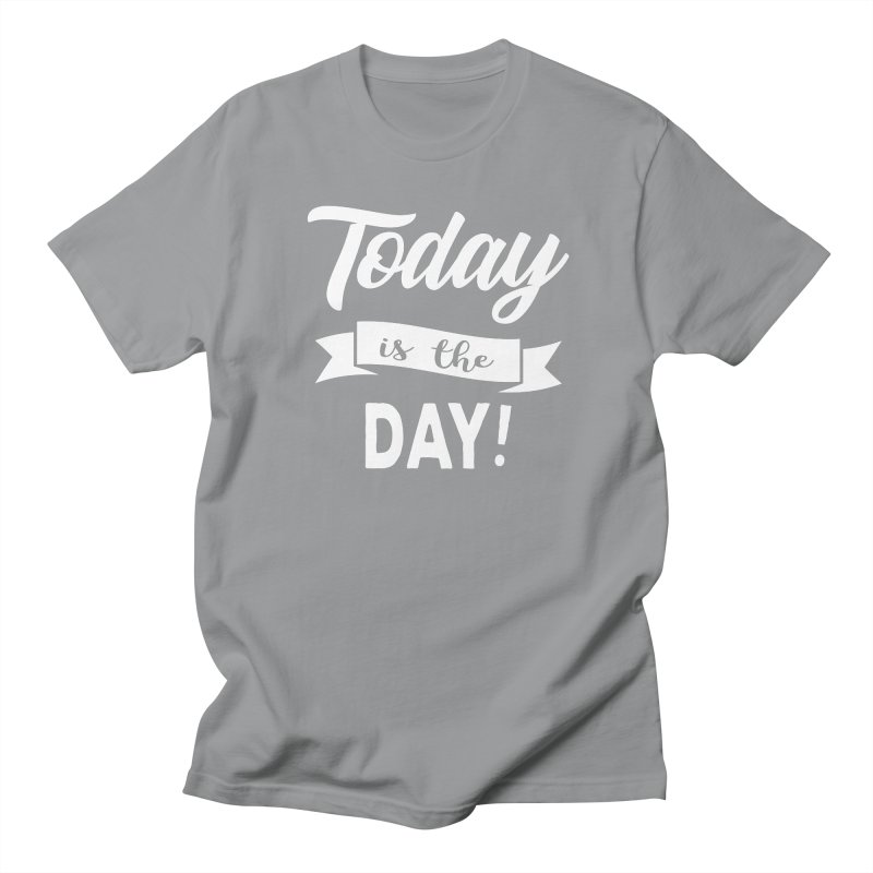 Today is the day! Women's Unisex T-Shirt by donvagabond's Artist Shop