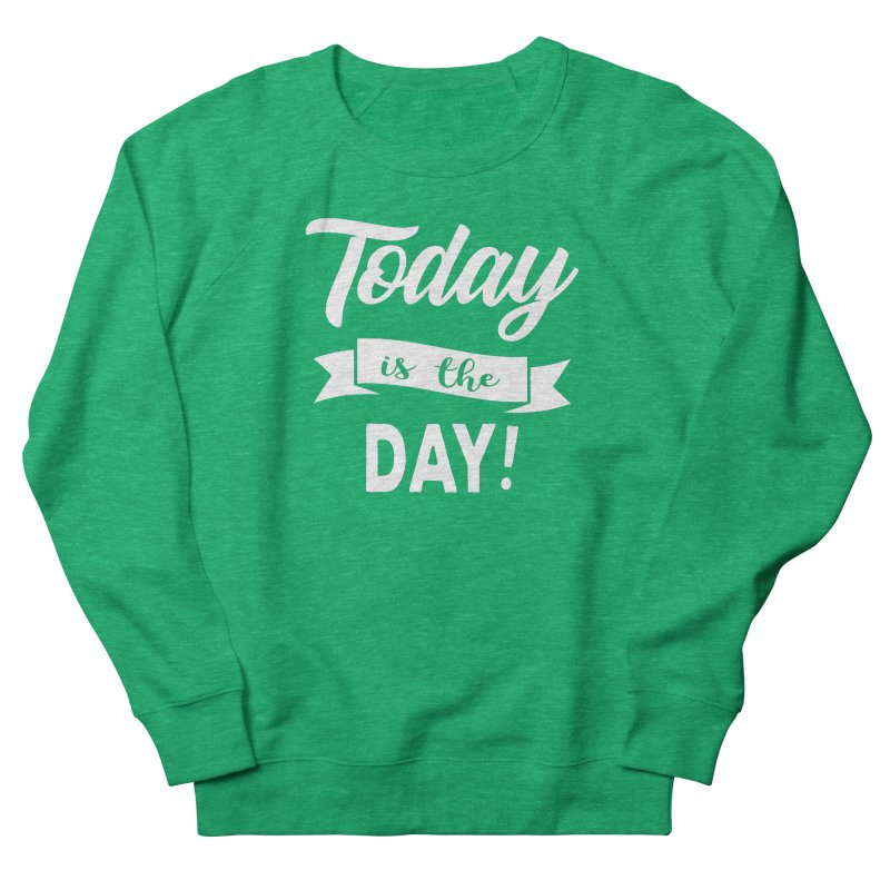 Today is the day! Men's French Terry Sweatshirt by donvagabond's Artist Shop