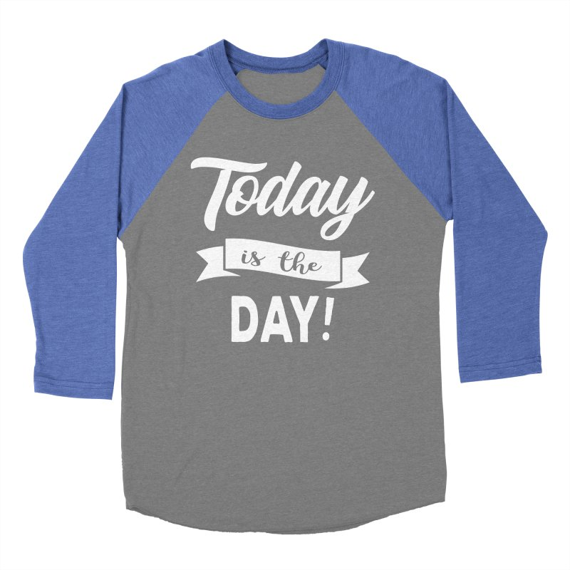 Today is the day! Women's Baseball Triblend Longsleeve T-Shirt by donvagabond's Artist Shop