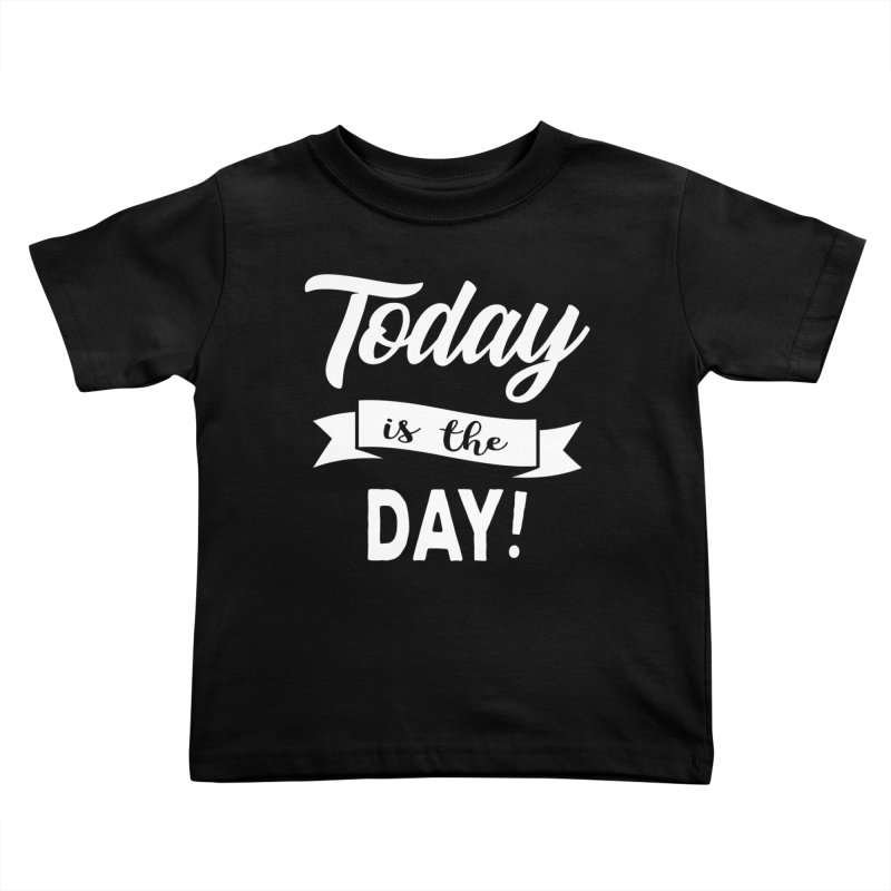 Today is the day! Kids Toddler T-Shirt by donvagabond's Artist Shop