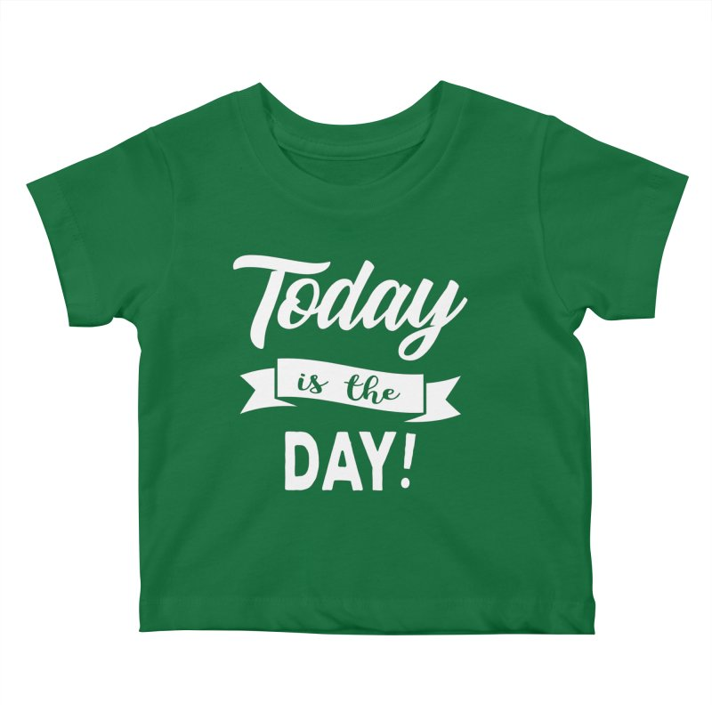 Today is the day! Kids Baby T-Shirt by donvagabond's Artist Shop