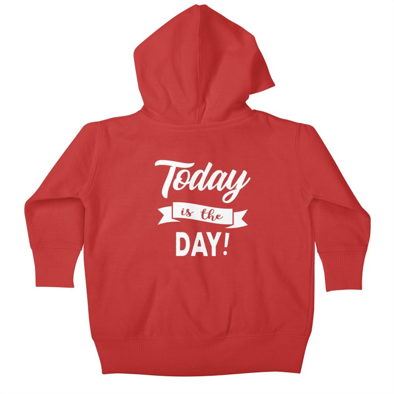 Today is the day! Kids Baby Zip-Up Hoody by donvagabond's Artist Shop