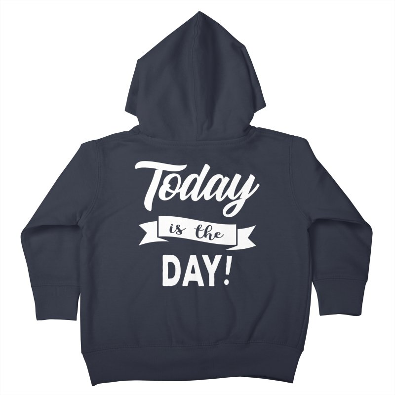 Today is the day! Kids Toddler Zip-Up Hoody by donvagabond's Artist Shop
