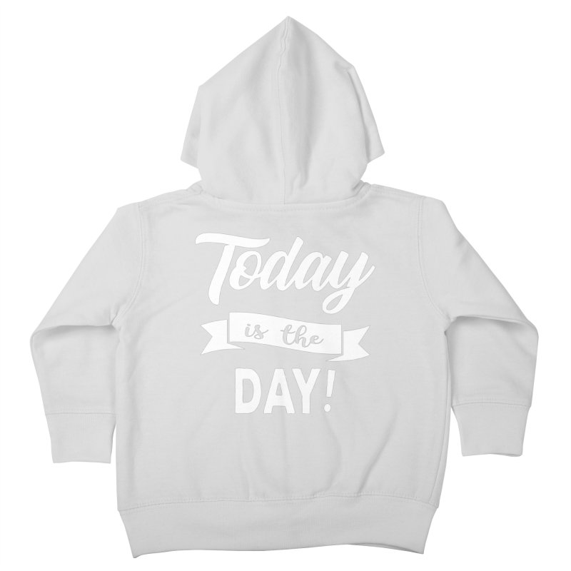 Today is the day! Kids Toddler Zip-Up Hoody by Don Vagabond's Artist Shop