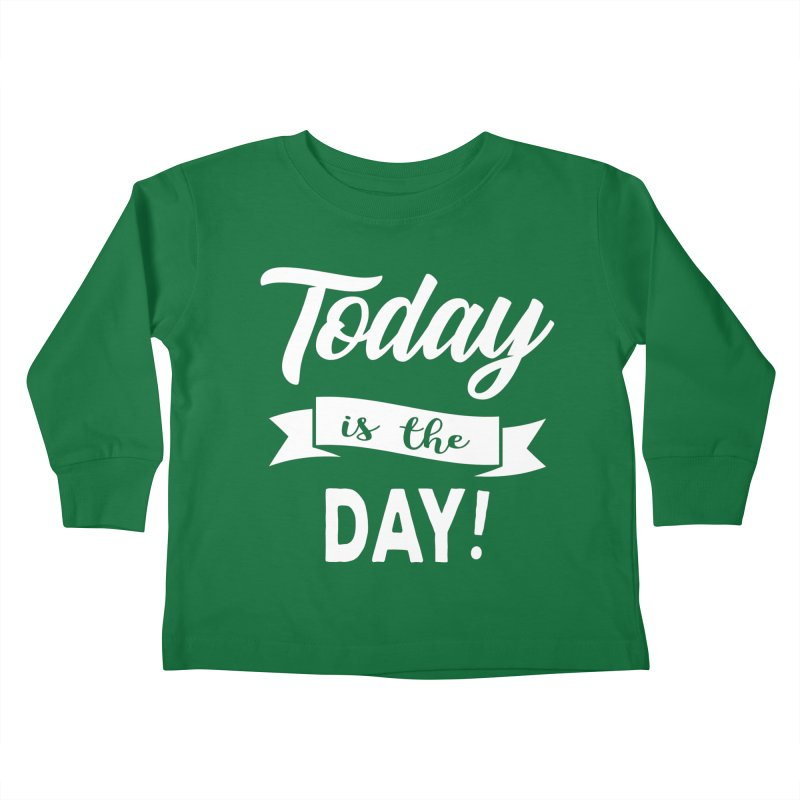 Today is the day! Kids Toddler Longsleeve T-Shirt by donvagabond's Artist Shop