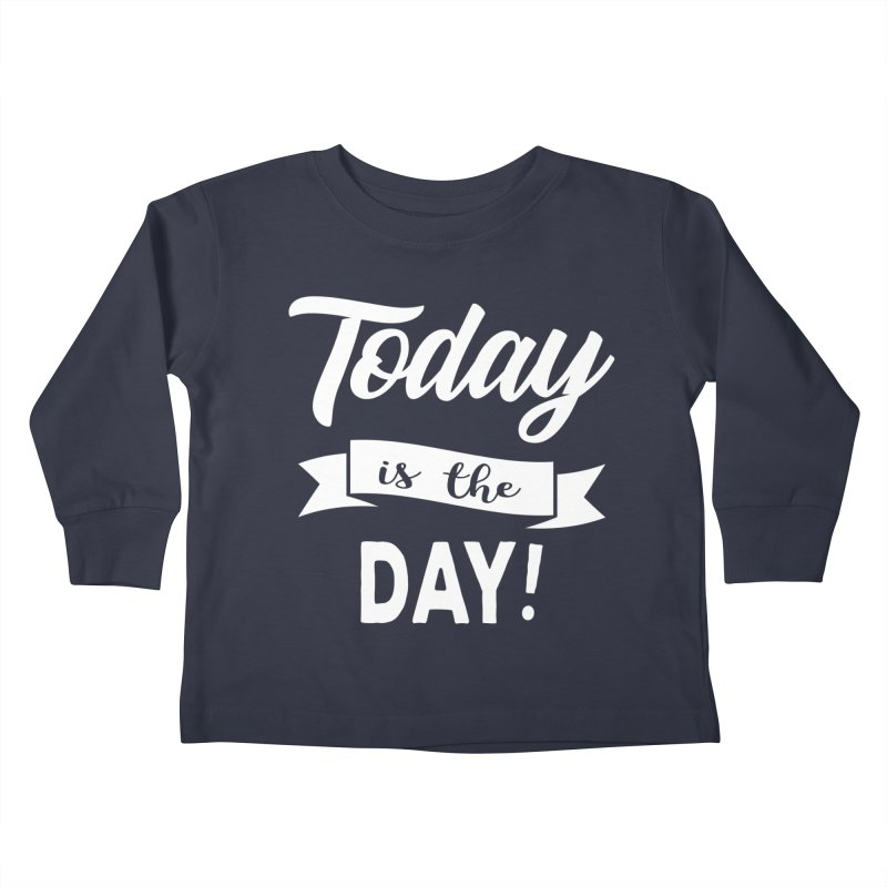 Today is the day! Kids Toddler Longsleeve T-Shirt by Don Vagabond's Artist Shop