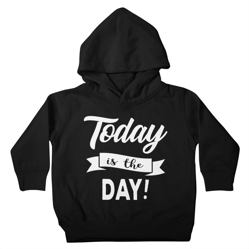 Today is the day! Kids Toddler Pullover Hoody by donvagabond's Artist Shop