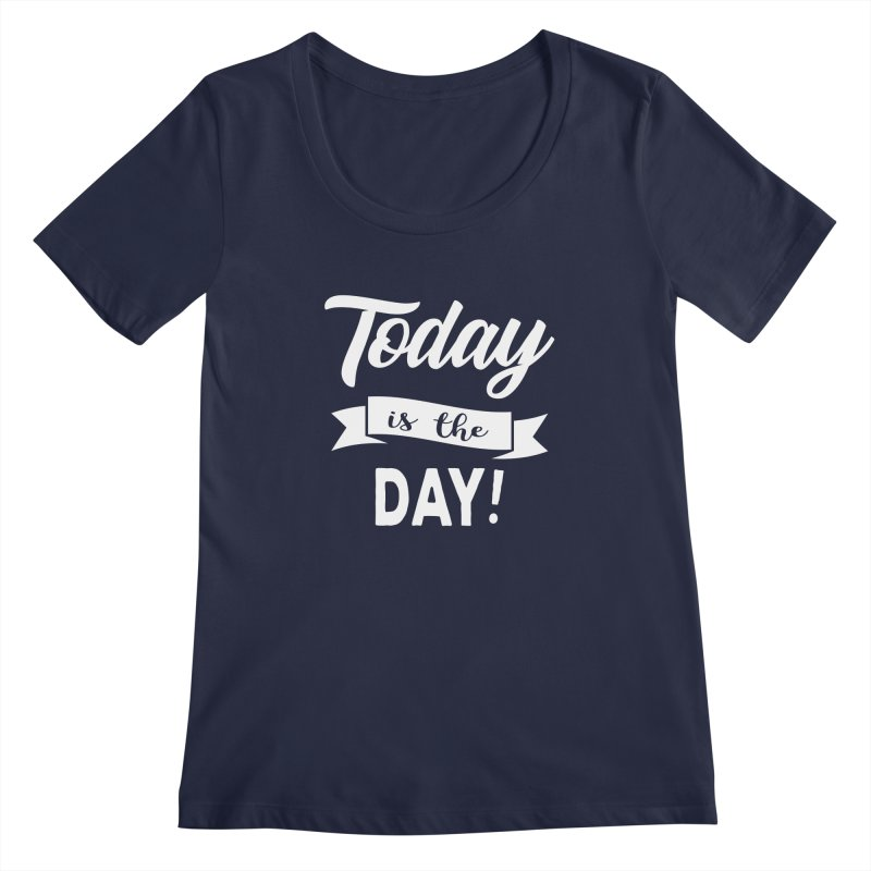 Today is the day! Women's Regular Scoop Neck by Don Vagabond's Artist Shop