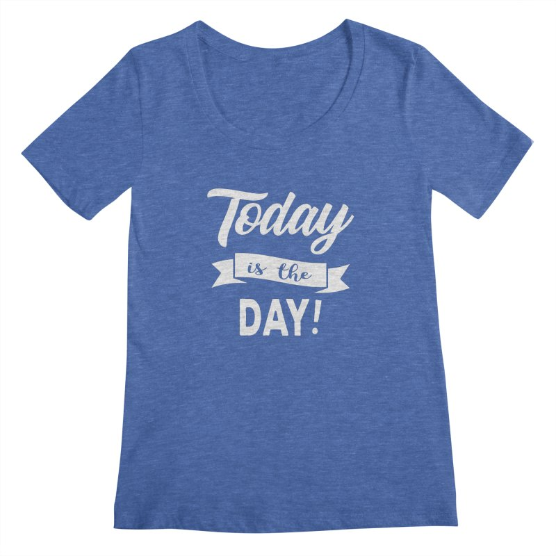 Today is the day! Women's Regular Scoop Neck by donvagabond's Artist Shop