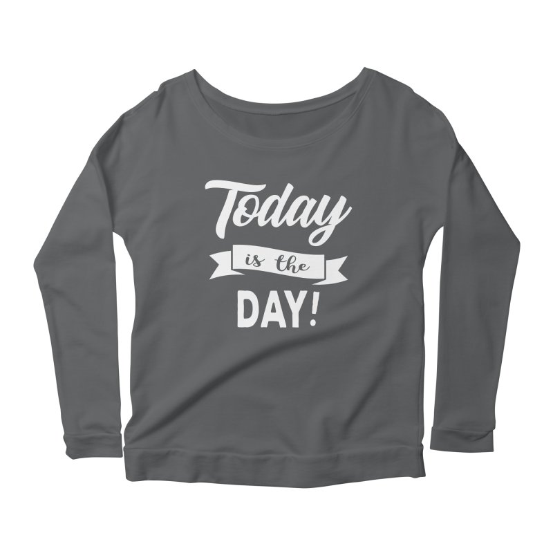 Today is the day! Women's Scoop Neck Longsleeve T-Shirt by Don Vagabond's Artist Shop