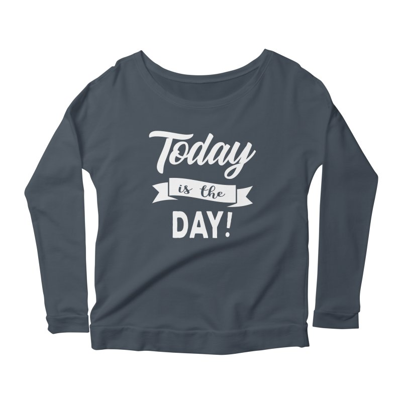 Today is the day! Women's Scoop Neck Longsleeve T-Shirt by donvagabond's Artist Shop