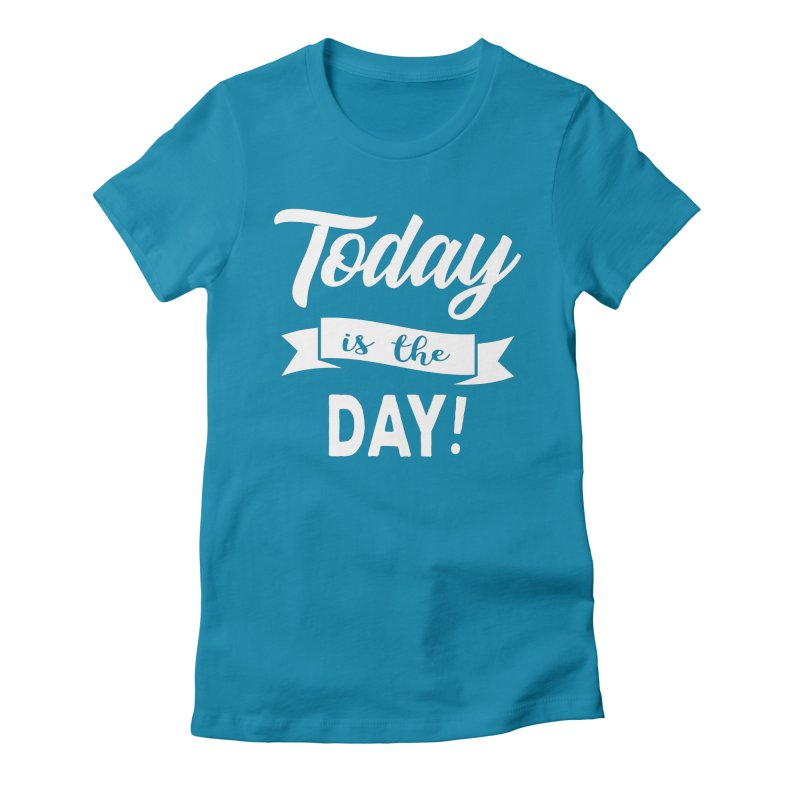 Today is the day! Women's Fitted T-Shirt by Don Vagabond's Artist Shop