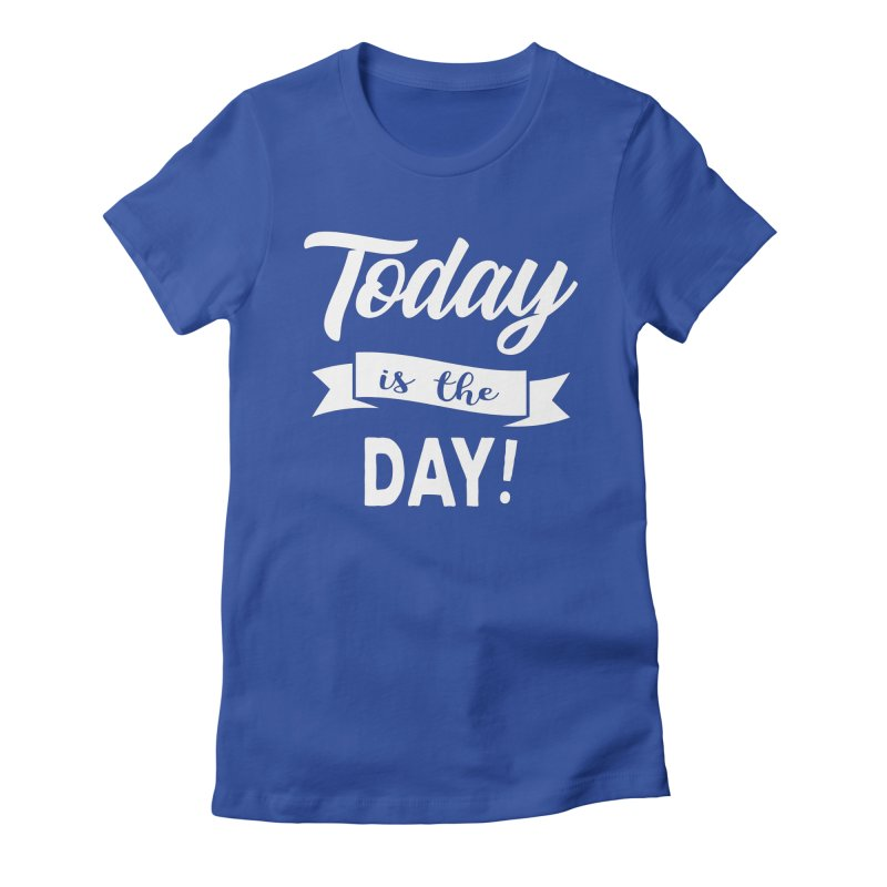 Today is the day! Women's Fitted T-Shirt by donvagabond's Artist Shop