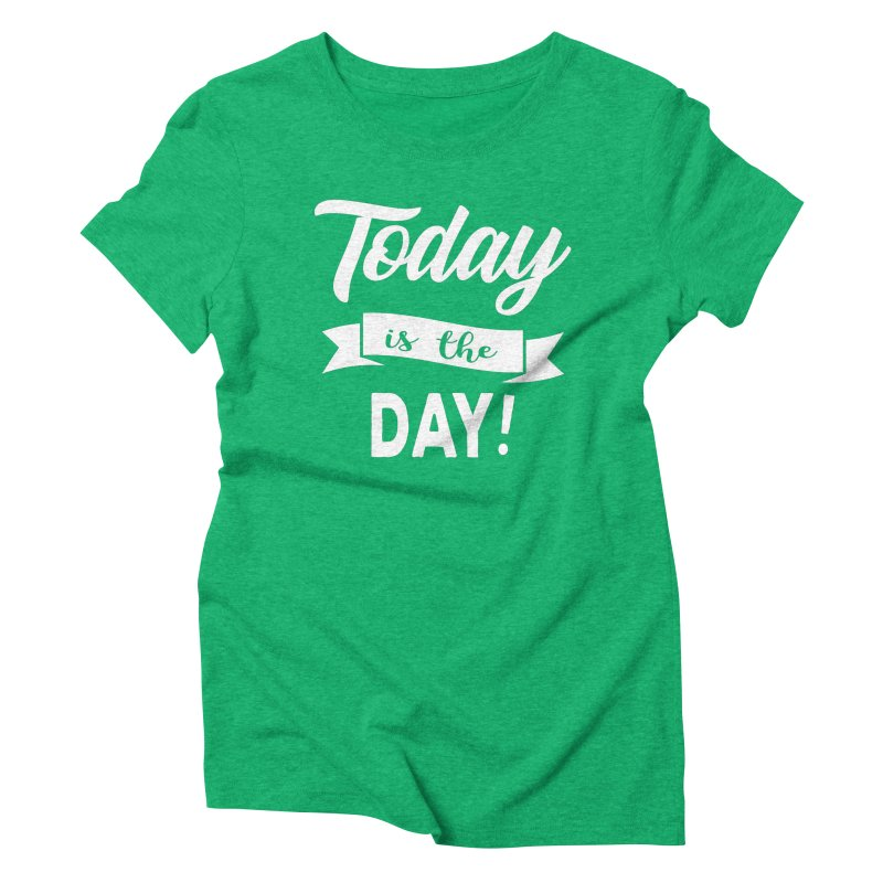 Today is the day! Women's Triblend T-Shirt by donvagabond's Artist Shop