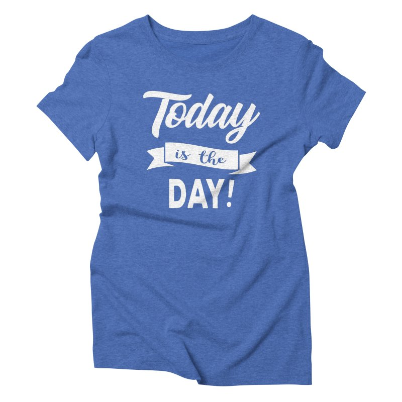 Today is the day! Women's Triblend T-Shirt by Don Vagabond's Artist Shop