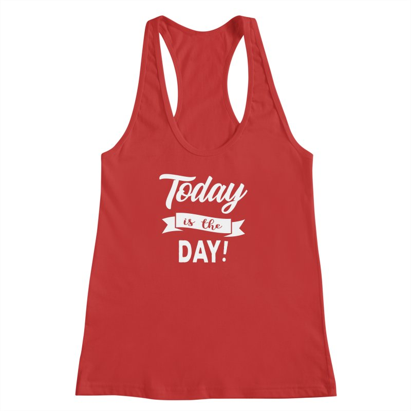 Today is the day! Women's Racerback Tank by donvagabond's Artist Shop