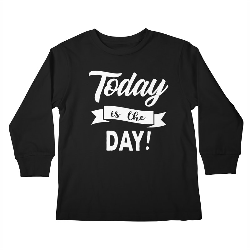 Today is the day! Kids Longsleeve T-Shirt by Don Vagabond's Artist Shop
