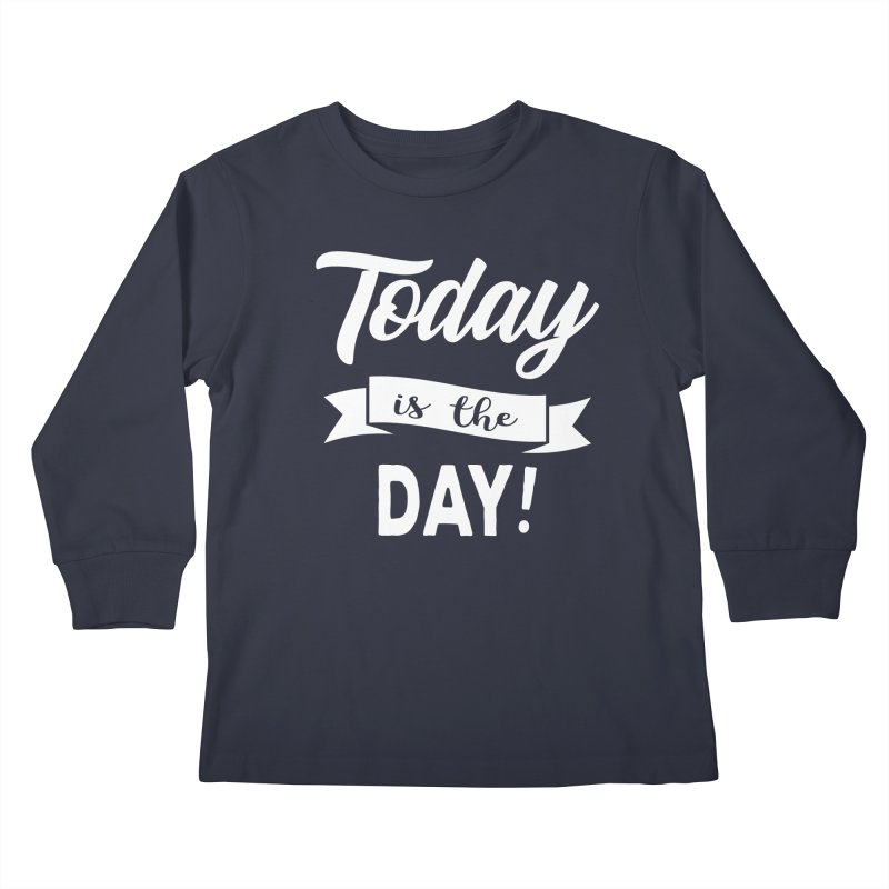 Today is the day! Kids Longsleeve T-Shirt by donvagabond's Artist Shop