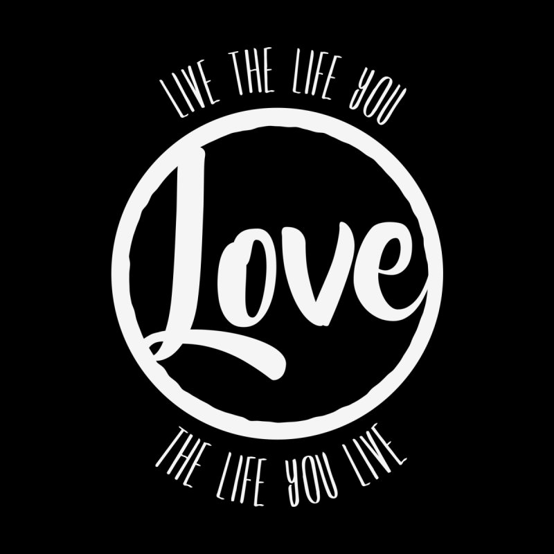 Love is Life None  by donvagabond's Artist Shop