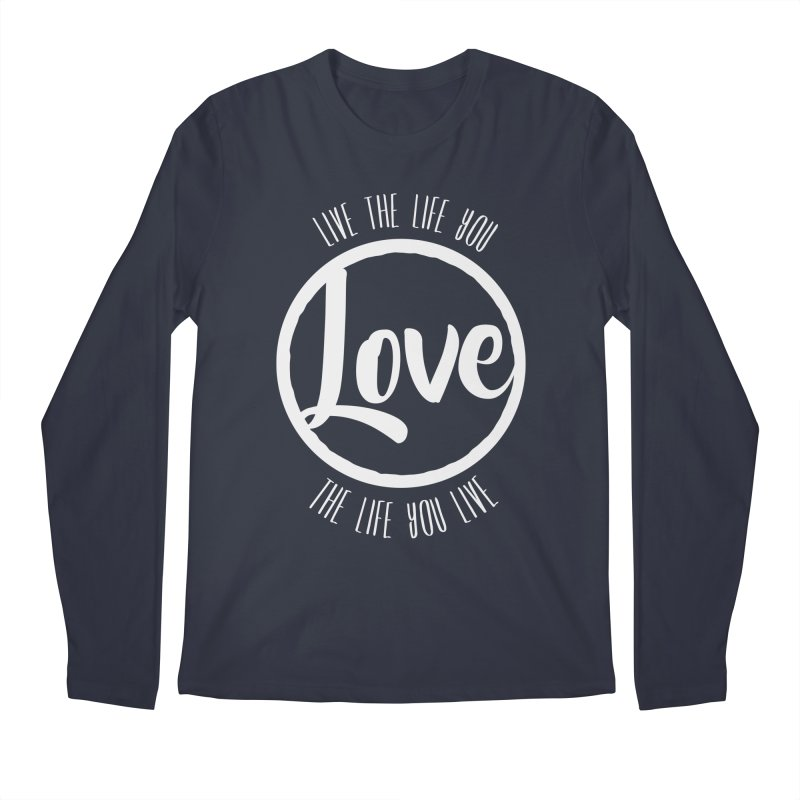 Love is Life Men's Longsleeve T-Shirt by donvagabond's Artist Shop