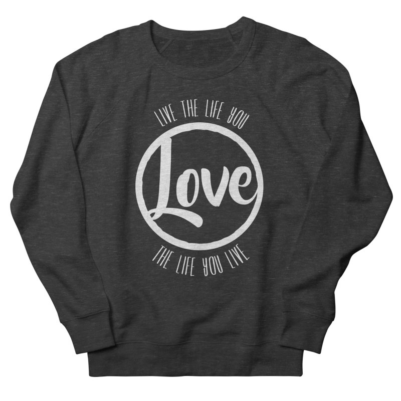 Love is Life Women's Sweatshirt by donvagabond's Artist Shop